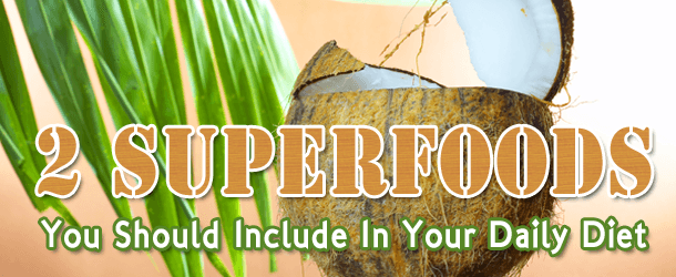 2 Superfoods You Should Include In Your Daily Diet