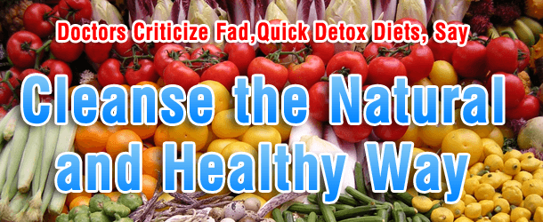 Doctors Criticize Fad, Quick Detox Diets, Say Cleanse the Natural and Healthy Way