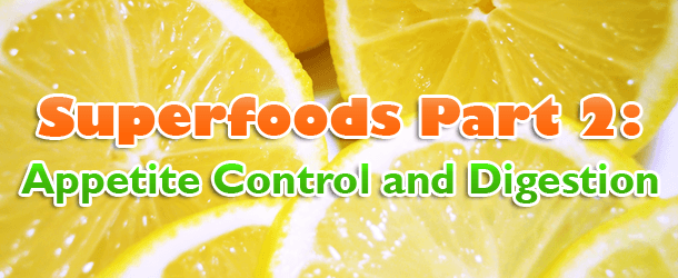 Superfoods Part 2: Appetite Control and Digestion