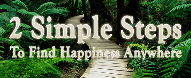 2 Steps To Find Happiness Anywhere