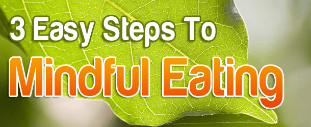 3 Easy Steps To Mindful Eating