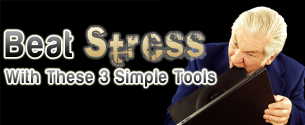 3 Tools To Beat Stress Today