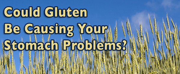 Could Gluten Be Causing Your Stomach Problems?