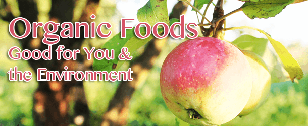 Organic Foods: Good for You & the Environment