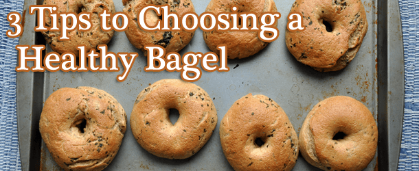 3 Tips to Choosing a Healthy Bagel