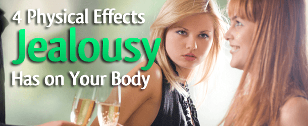 4 Physical Effects Jealousy Has on Your Body