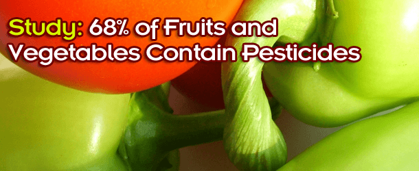Study: 68% of Fruits and Vegetables Contain Pesticides