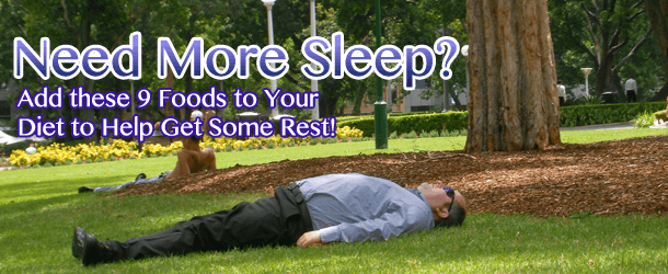 Need More Sleep? Add these 9 Foods to Your Diet to Help Get Some Rest!