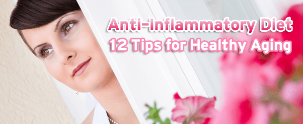 Anti-Inflammatory Diet - 12 Tips for Healthy Aging