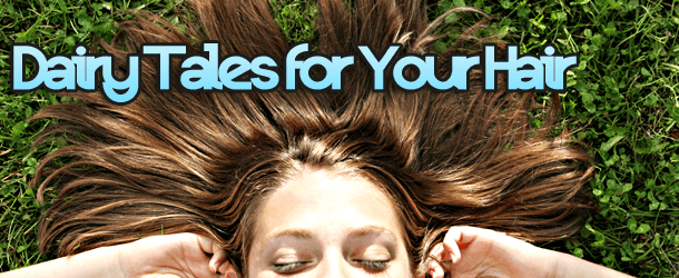 Dairy Tales for Your Hair
