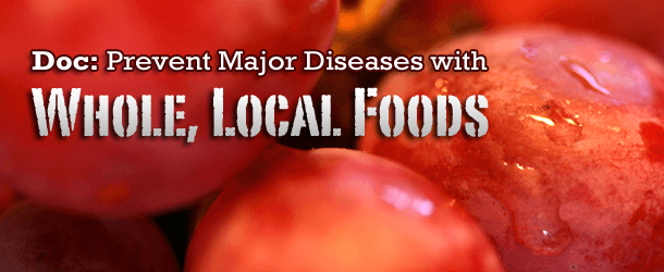 Doc: Prevent Major Diseases with Whole, Local Foods