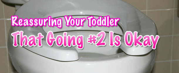 Reassuring Your Toddler That Going #2 is Okay