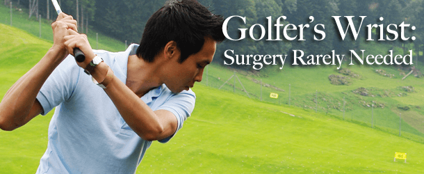 Golfer's Wrist: Surgery Rarely Needed