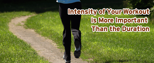 Intensity of Your Workout is More Important Than the Duration