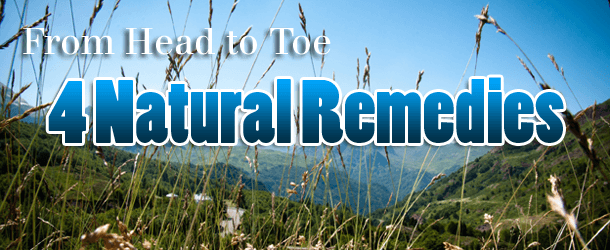 From Head to Toe - 4 Natural Remedies