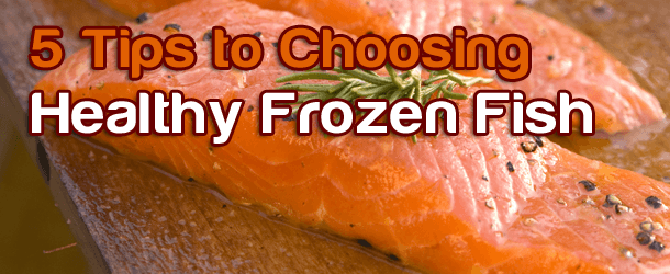 5 Tips to Choosing Healthy Frozen Fish