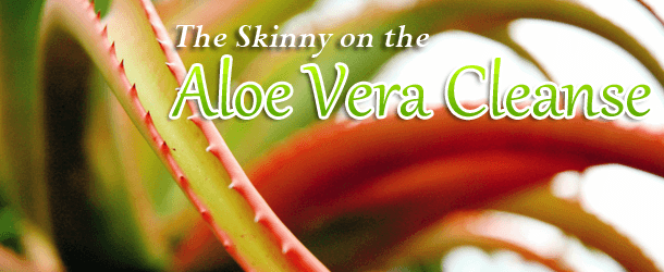 The Skinny on the Aloe Vera Cleanse