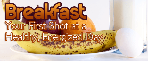 Breakfast: Your First Shot at a Healthy, Energized Day