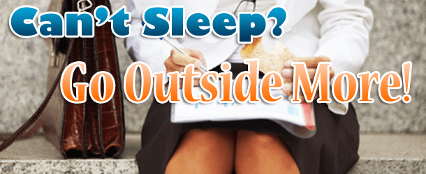 Can't Sleep? Go Outside More