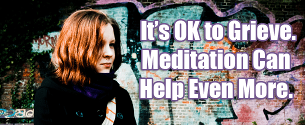It's OK to Grieve. Meditation Can Help Even More.