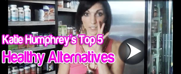 Katie Humphrey's Top 5 Healthy Alternatives