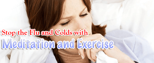 Stop the Flu and Colds with Meditation and Exercise
