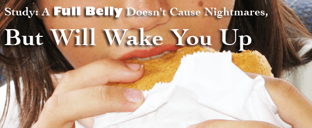 Study: A Full Belly Doesn't Cause Nightmares, but Will Wake You Up