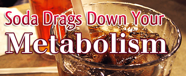 Soda Drags down Your Metabolism