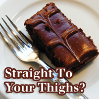 Does that Cake Go Straight to Your Thighs?