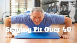 staying fit over 40