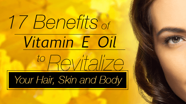17 Benefits of Vitamin E Oil to Revitalize Your Hair, Skin