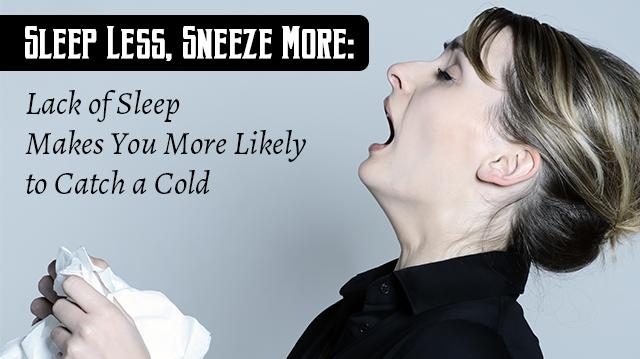 SleepLessSneezeMoreLackSleepMakesYouMoreLikelyCatchCold_640x359