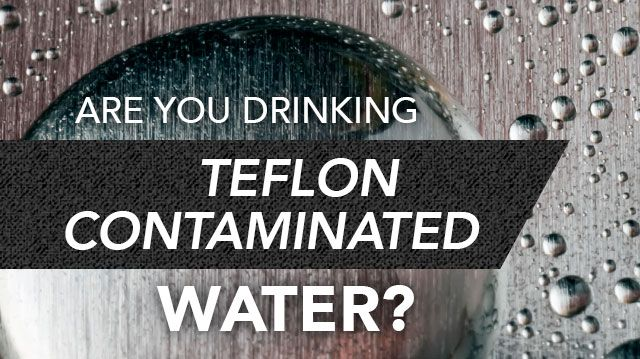 Almost 7 Million People are Drinking Teflon Contaminated Water