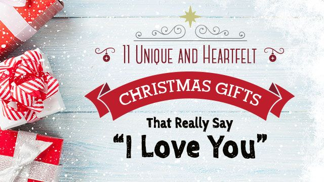 11 unique and heartfelt christmas gifts that really say i love you
