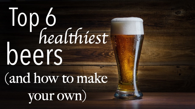 Top 6 Healthiest Beers And How To Make Your Own