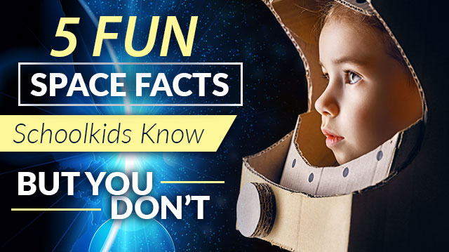 5 Fun Space Facts Schoolkids Know But You Don't