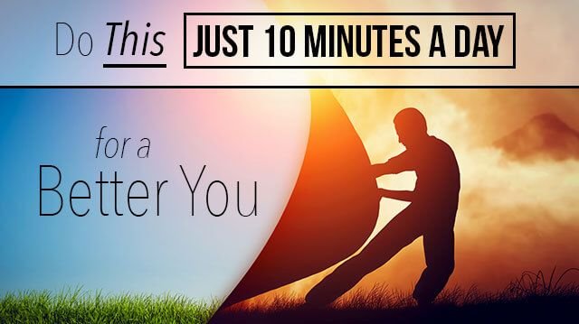 Do This Just 10 Minutes A Day For A Better You