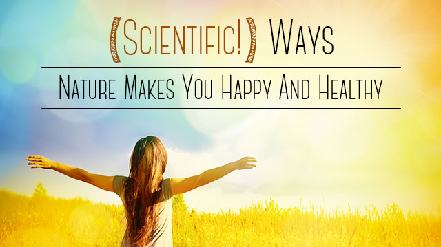 ScientificWaysNatureMakesYouHappyHealthy_640x359