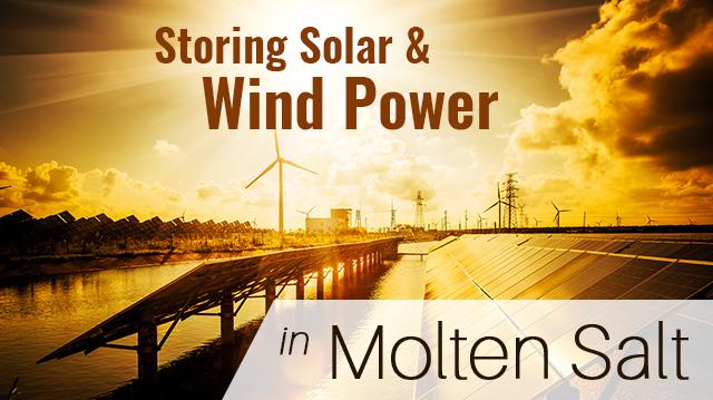 Storing Solar And Wind Power In Molten Salt