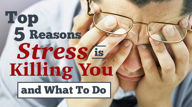 Top5ReasonsStressKillingYouWhatToDo_640x359