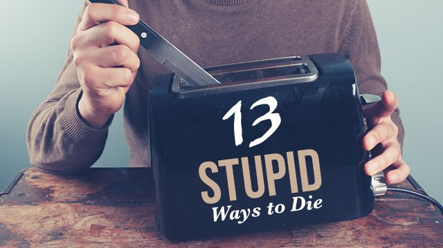 13 Stupid Ways To Die