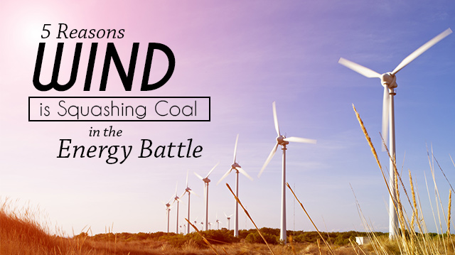 5 Reasons Wind Is Squashing Coal In The Energy Battle