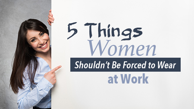 5 Things Women Shouldn't Be Forced To Wear At Work
