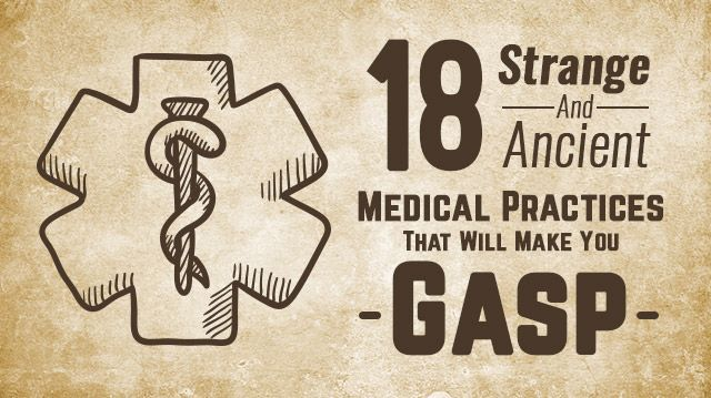 18 Strange And Ancient Medical Practices That Will Make You Gasp