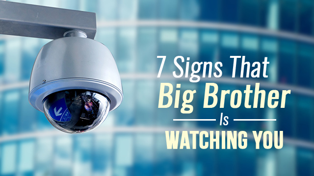 7 Signs That Big Brother Is Watching You
