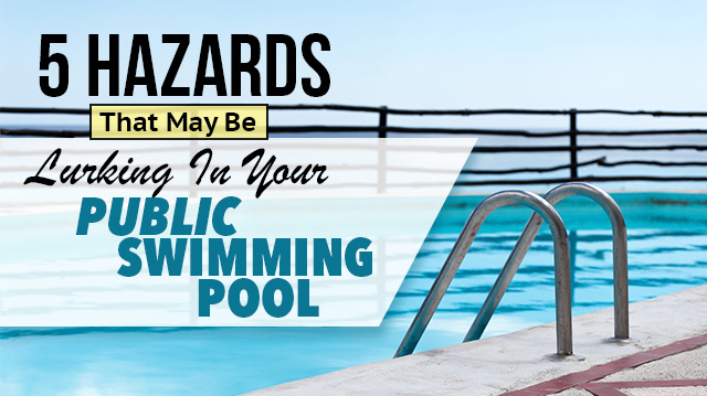 5 Hazards That May Be Lurking In Your Public Swimming Pool