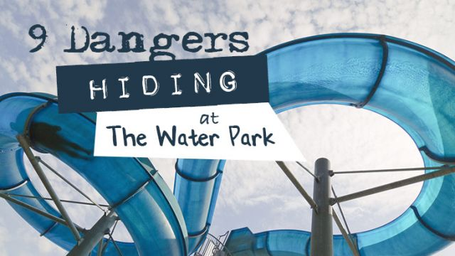9 Dangers Hiding At The Water Park